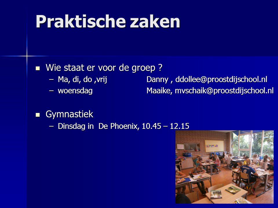 Praktische zaken Wie staat er voor de groep ? Wie staat er voor de groep ? –Ma, di, do,vrijDanny, ddollee@proostdijschool.nl –woensdagMaaike, mvschaik