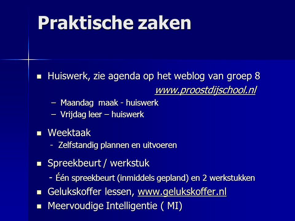 Praktische zaken Huiswerk, zie agenda op het weblog van groep 8 Huiswerk, zie agenda op het weblog van groep 8 www.proostdijschool.nl –Maandag maak -