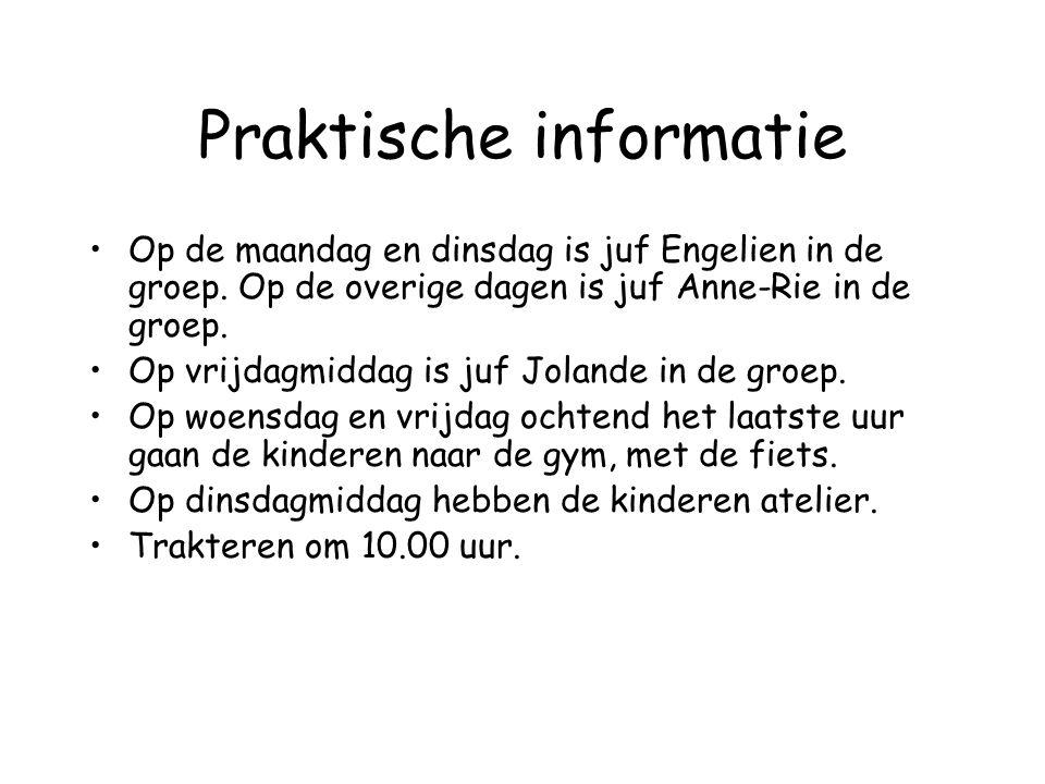 Praktische informatie Op de maandag en dinsdag is juf Engelien in de groep. Op de overige dagen is juf Anne-Rie in de groep. Op vrijdagmiddag is juf J