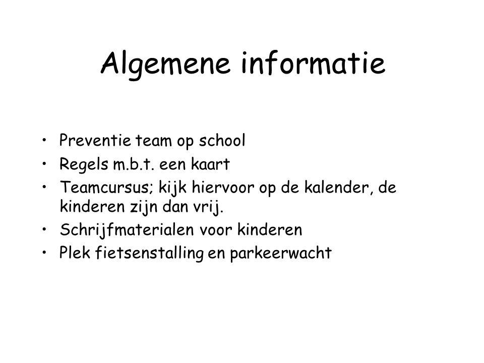 Algemene informatie Preventie team op school Regels m.b.t. een kaart Teamcursus; kijk hiervoor op de kalender, de kinderen zijn dan vrij. Schrijfmater