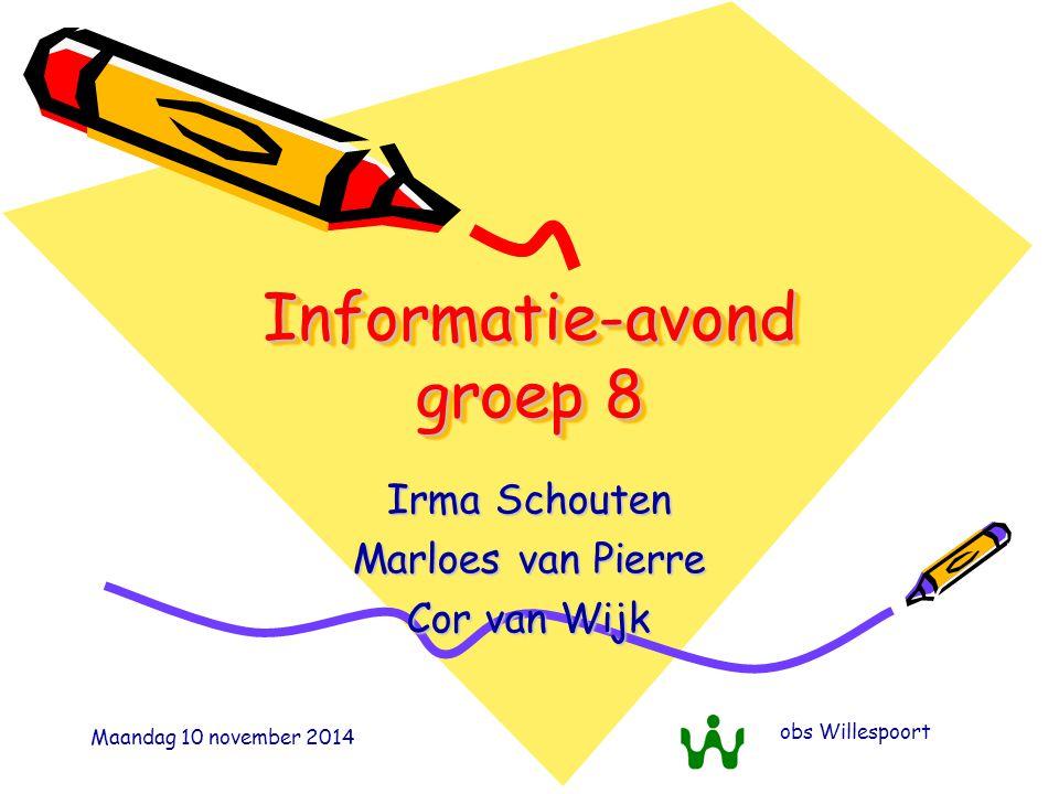 Maandag 10 november 2014 obs Willespoort Informatie-avond groep 8 Irma Schouten Marloes van Pierre Cor van Wijk