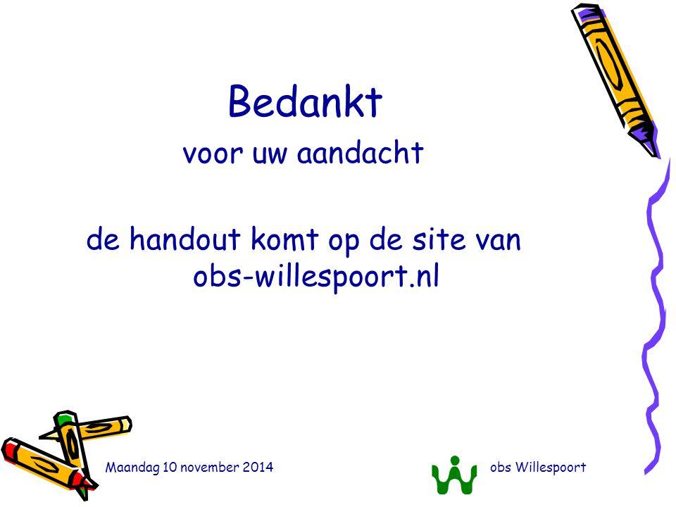 Maandag 10 november 2014obs Willespoort Bedankt voor uw aandacht de handout komt op de site van obs-willespoort.nl