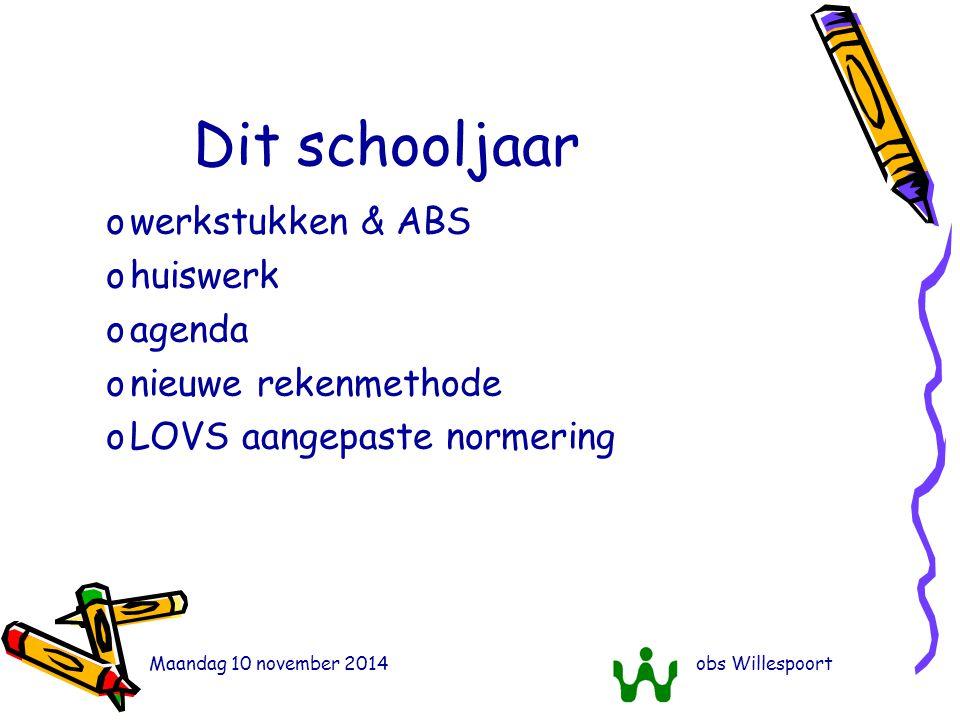Maandag 10 november 2014obs Willespoort Dit schooljaar owerkstukken & ABS ohuiswerk oagenda onieuwe rekenmethode oLOVS aangepaste normering