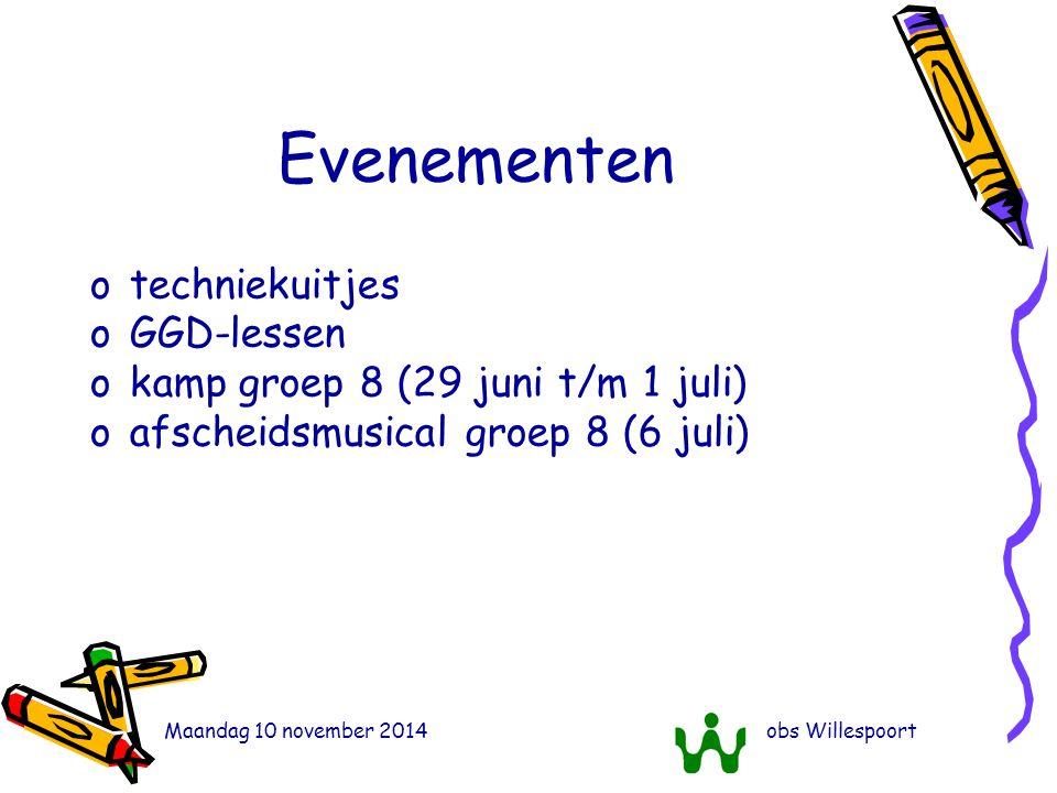 Maandag 10 november 2014obs Willespoort Evenementen otechniekuitjes oGGD-lessen okamp groep 8 (29 juni t/m 1 juli) oafscheidsmusical groep 8 (6 juli)