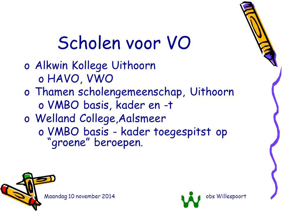 Maandag 10 november 2014obs Willespoort Scholen voor VO oAlkwin Kollege Uithoorn oHAVO, VWO oThamen scholengemeenschap, Uithoorn oVMBO basis, kader en -t oWelland College,Aalsmeer oVMBO basis - kader toegespitst op groene beroepen.