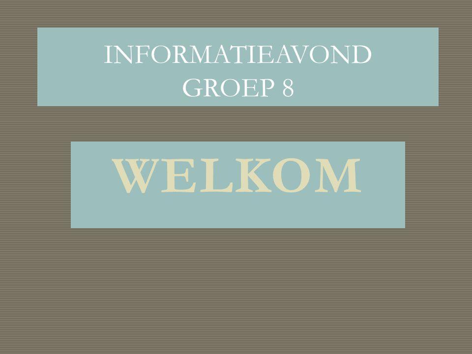 WELKOM INFORMATIEAVOND GROEP 8
