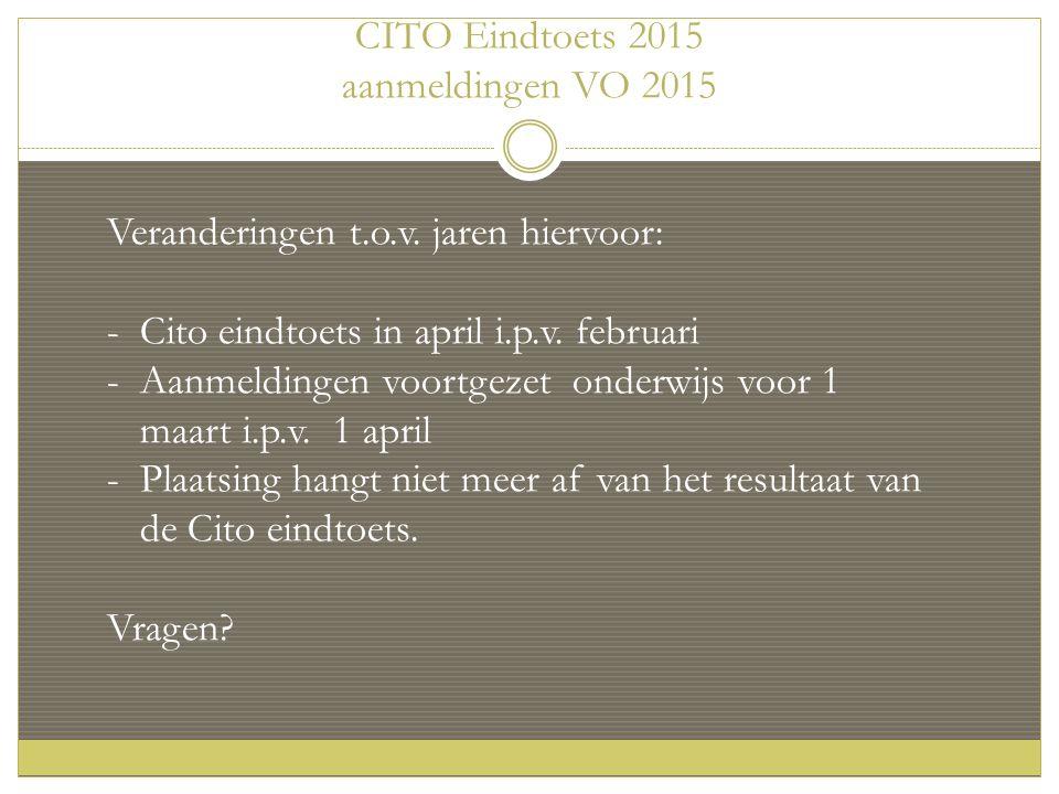 CITO Eindtoets 2015 aanmeldingen VO 2015 Veranderingen t.o.v.