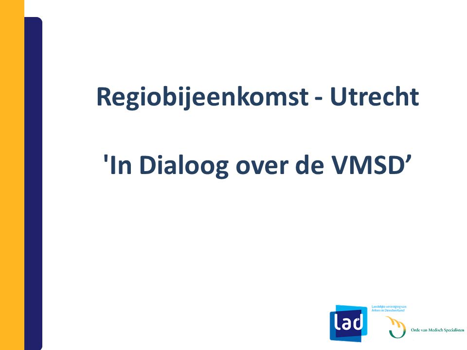 Agenda Deel I: Verankering van de VMSD in de AMS Deel II: De Vereniging Medisch Specialisten in Dienstverband Deel III: Ervaring uit de praktijk met Léon Winkel, Kinderarts Kennemer Gasthuis