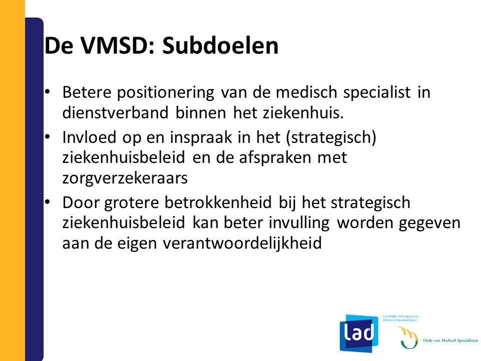 De VMSD: Subdoelen Betere positionering van de medisch specialist in dienstverband binnen het ziekenhuis. Invloed op en inspraak in het (strategisch)