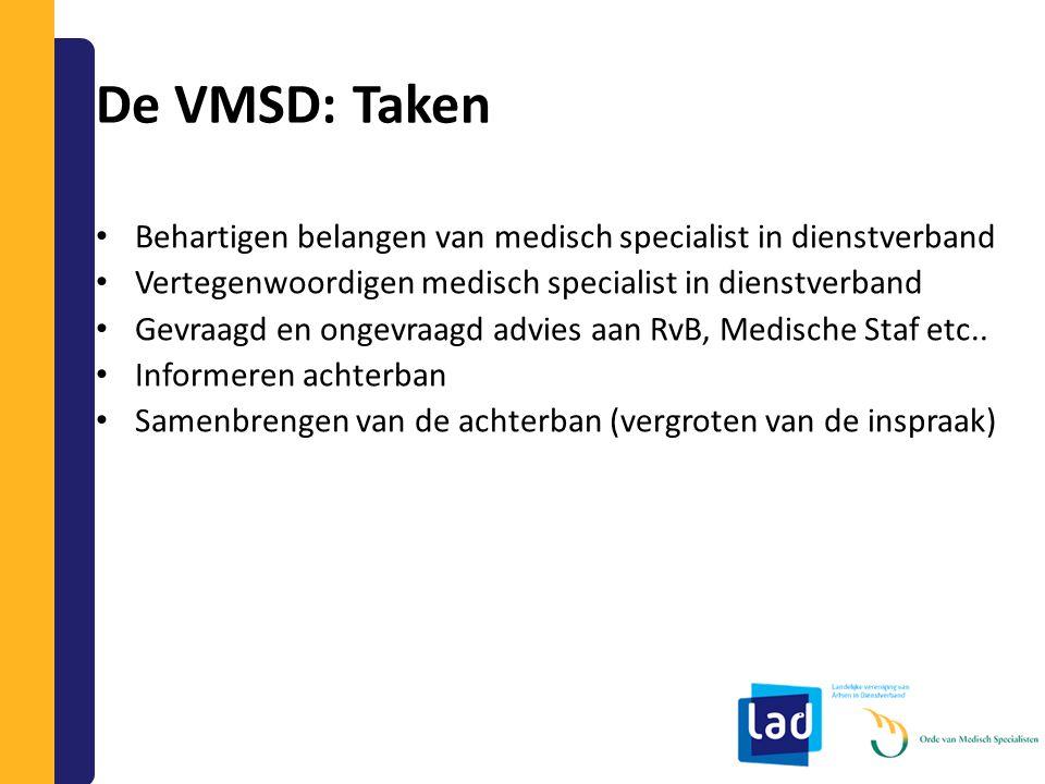 De VMSD: Taken Behartigen belangen van medisch specialist in dienstverband Vertegenwoordigen medisch specialist in dienstverband Gevraagd en ongevraag