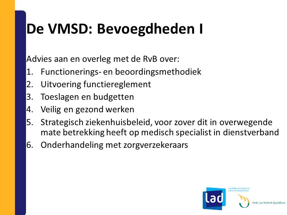 De VMSD: Bevoegdheden I Advies aan en overleg met de RvB over: 1.Functionerings- en beoordingsmethodiek 2.Uitvoering functiereglement 3.Toeslagen en b