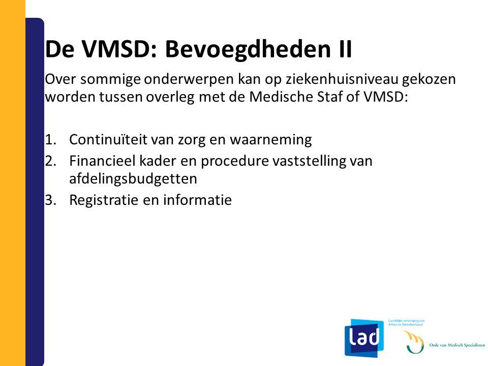 De VMSD: Bevoegdheden II Over sommige onderwerpen kan op ziekenhuisniveau gekozen worden tussen overleg met de Medische Staf of VMSD: 1.Continuïteit v