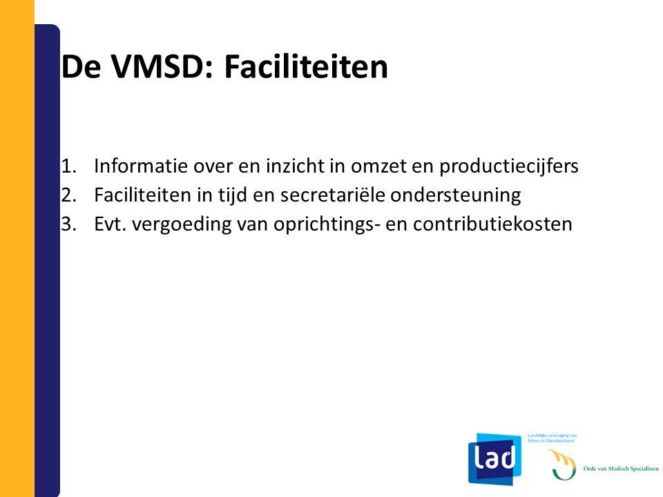 De VMSD: Faciliteiten 1.Informatie over en inzicht in omzet en productiecijfers 2.Faciliteiten in tijd en secretariële ondersteuning 3.Evt. vergoeding