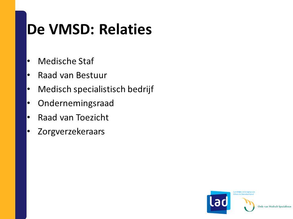 De VMSD: Relaties Medische Staf Raad van Bestuur Medisch specialistisch bedrijf Ondernemingsraad Raad van Toezicht Zorgverzekeraars