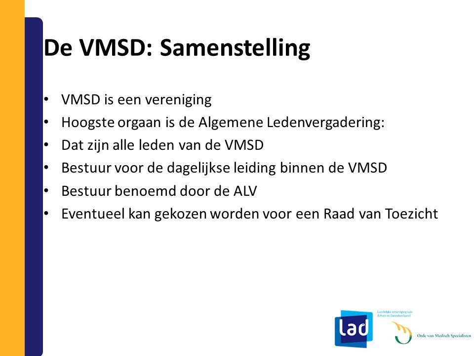 De VMSD: Samenstelling VMSD is een vereniging Hoogste orgaan is de Algemene Ledenvergadering: Dat zijn alle leden van de VMSD Bestuur voor de dagelijk