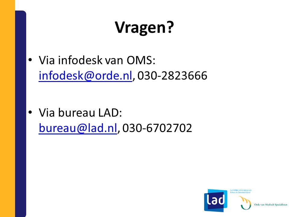 Vragen? Via infodesk van OMS: infodesk@orde.nl, 030-2823666 infodesk@orde.nl Via bureau LAD: bureau@lad.nl, 030-6702702 bureau@lad.nl