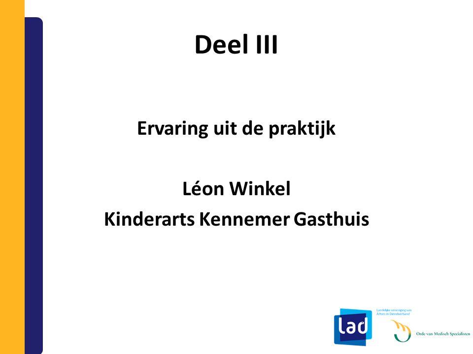 Deel III Ervaring uit de praktijk Léon Winkel Kinderarts Kennemer Gasthuis
