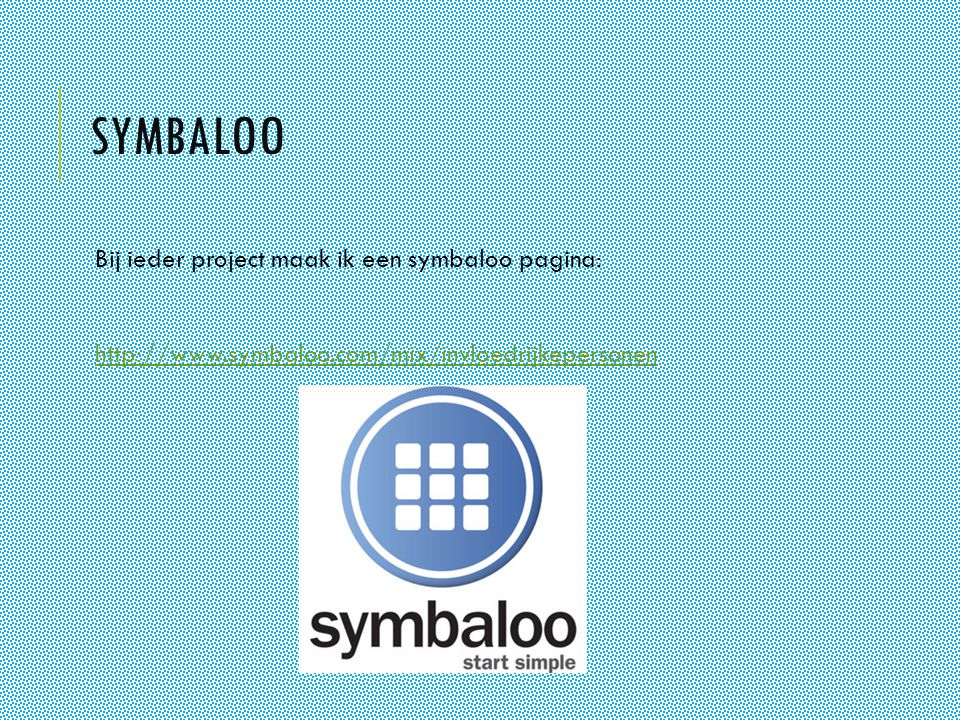 SYMBALOO Bij ieder project maak ik een symbaloo pagina: http://www.symbaloo.com/mix/invloedrijkepersonen