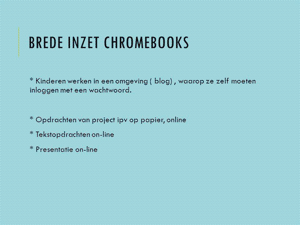 BREDE INZET CHROMEBOOKS * Kinderen werken in een omgeving ( blog), waarop ze zelf moeten inloggen met een wachtwoord.
