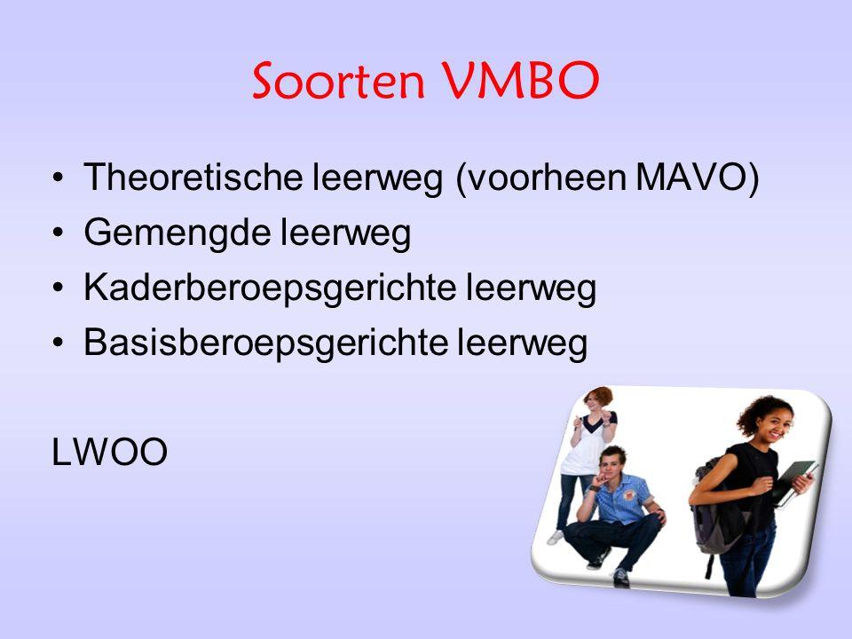 Soorten VMBO Theoretische leerweg (voorheen MAVO) Gemengde leerweg Kaderberoepsgerichte leerweg Basisberoepsgerichte leerweg LWOO