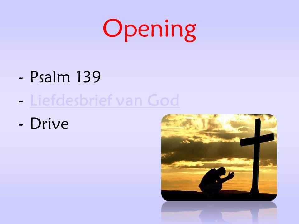 Opening -Psalm 139 -Liefdesbrief van GodLiefdesbrief van God -Drive