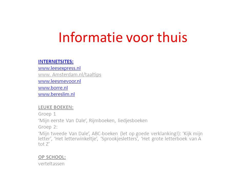 Informatie voor thuis INTERNETSITES: www.leesexpress.nl www. Amsterdam.nl/taaltips www.leesmevoor.nl www.borre.nl www.bereslim.nl LEUKE BOEKEN: Groep