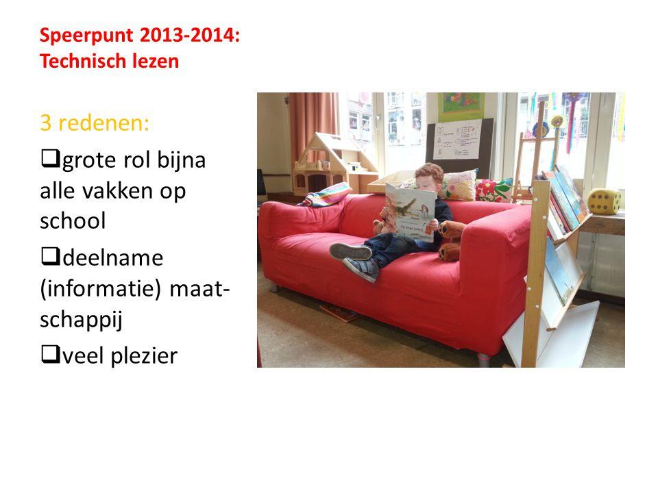 Speerpunt 2013-2014: Technisch lezen 3 redenen:  grote rol bijna alle vakken op school  deelname (informatie) maat- schappij  veel plezier