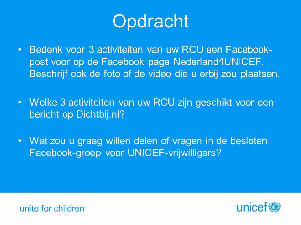 Opdracht Bedenk voor 3 activiteiten van uw RCU een Facebook- post voor op de Facebook page Nederland4UNICEF. Beschrijf ook de foto of de video die u e