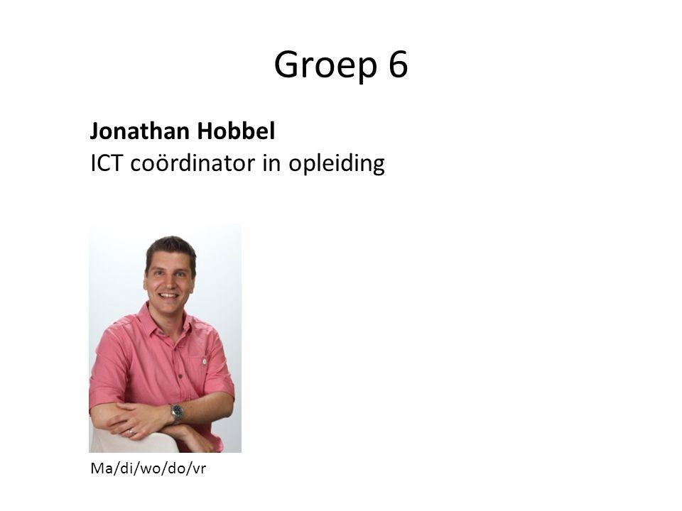 Groep 6 Jonathan Hobbel ICT coördinator in opleiding Ma/di/wo/do/vr