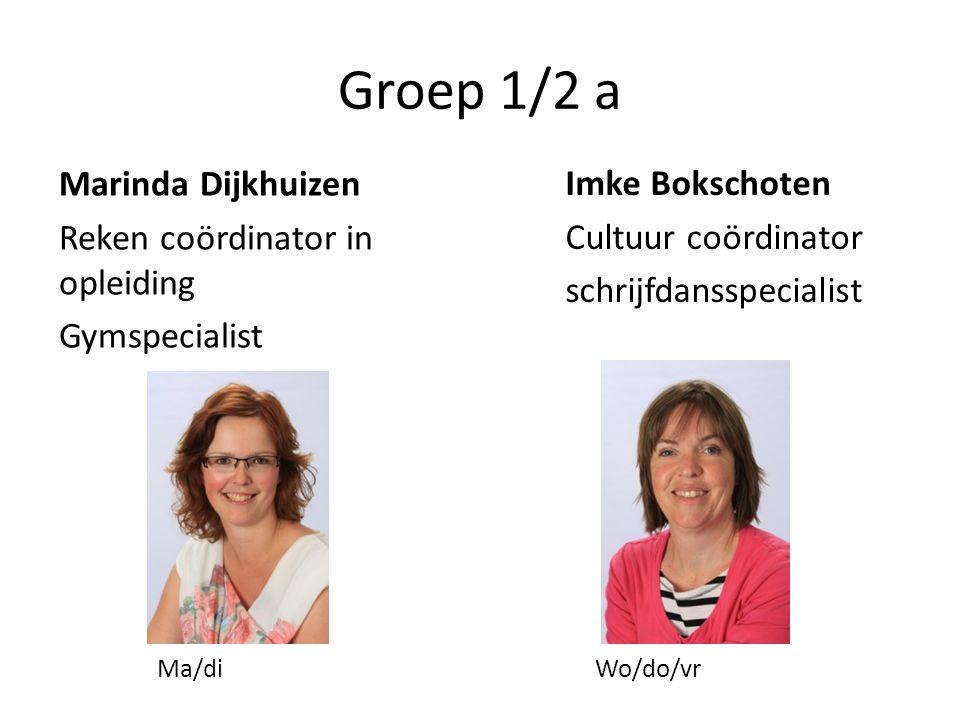 Groep 1/2 a Marinda Dijkhuizen Reken coördinator in opleiding Gymspecialist Imke Bokschoten Cultuur coördinator schrijfdansspecialist Ma/di Wo/do/vr
