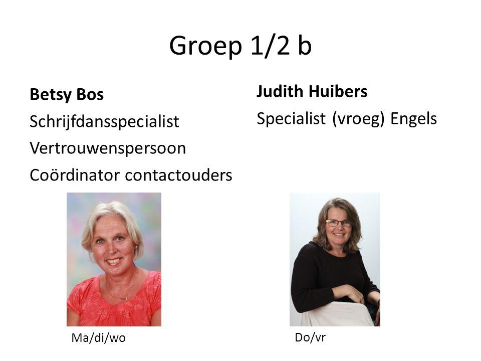 Groep 1/2 b Betsy Bos Schrijfdansspecialist Vertrouwenspersoon Coördinator contactouders Judith Huibers Specialist (vroeg) Engels Ma/di/wo Do/vr