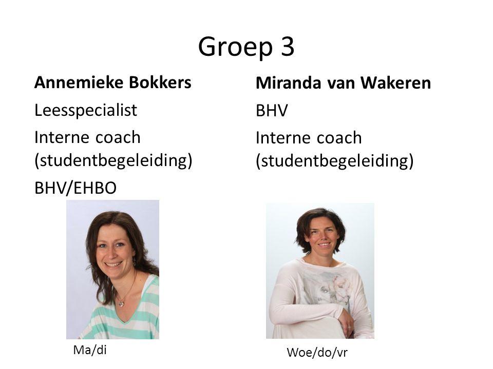 Groep 3 Annemieke Bokkers Leesspecialist Interne coach (studentbegeleiding) BHV/EHBO Miranda van Wakeren BHV Interne coach (studentbegeleiding) Ma/di