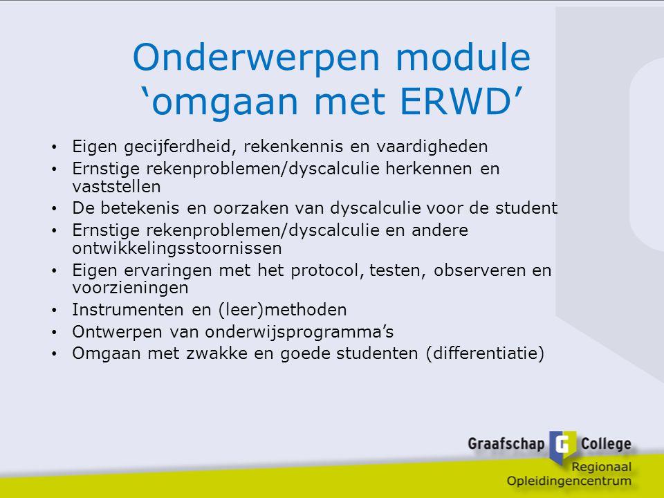 Onderwerpen module 'omgaan met ERWD' Eigen gecijferdheid, rekenkennis en vaardigheden Ernstige rekenproblemen/dyscalculie herkennen en vaststellen De