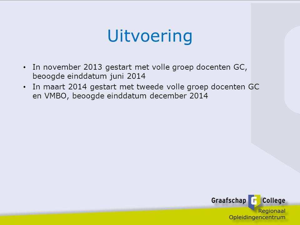 Uitvoering In november 2013 gestart met volle groep docenten GC, beoogde einddatum juni 2014 In maart 2014 gestart met tweede volle groep docenten GC