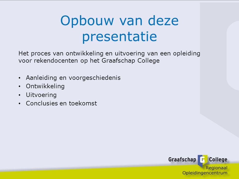 Opbouw van deze presentatie Het proces van ontwikkeling en uitvoering van een opleiding voor rekendocenten op het Graafschap College Aanleiding en voo