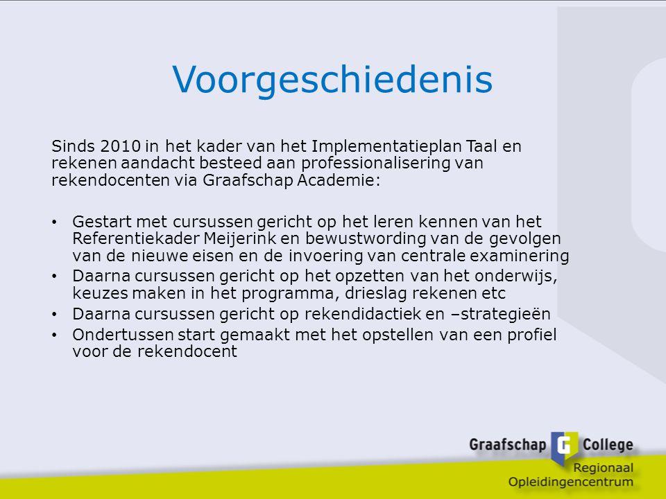 Voorgeschiedenis Sinds 2010 in het kader van het Implementatieplan Taal en rekenen aandacht besteed aan professionalisering van rekendocenten via Graa