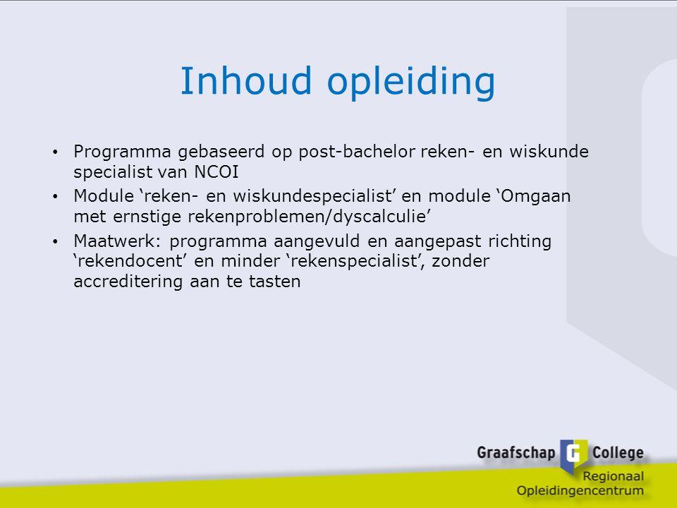 Inhoud opleiding Programma gebaseerd op post-bachelor reken- en wiskunde specialist van NCOI Module 'reken- en wiskundespecialist' en module 'Omgaan m