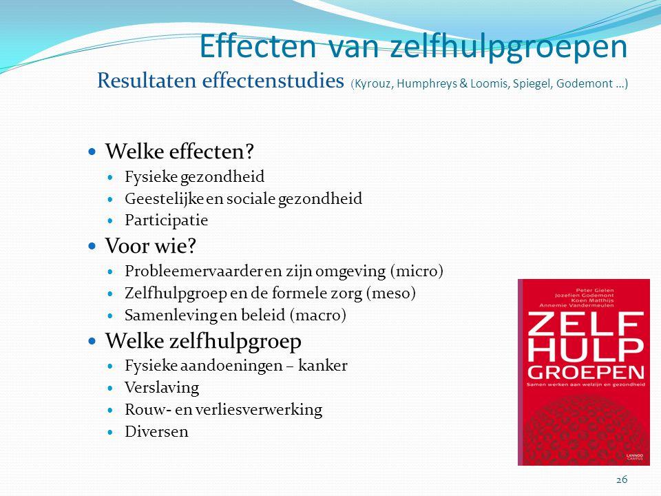26 Effecten van zelfhulpgroepen Resultaten effectenstudies ( Kyrouz, Humphreys & Loomis, Spiegel, Godemont …) Welke effecten? Fysieke gezondheid Geest