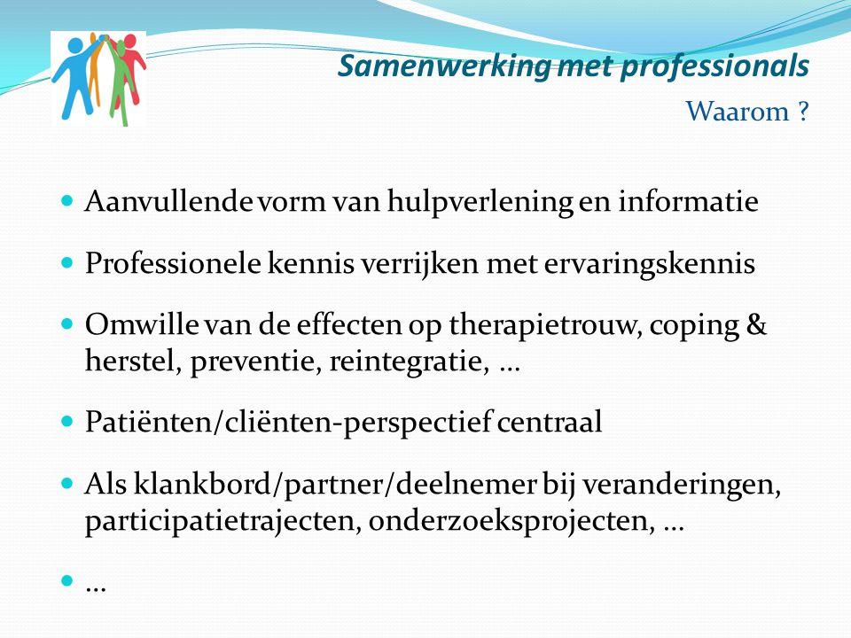 Samenwerking met professionals Waarom ? Aanvullende vorm van hulpverlening en informatie Professionele kennis verrijken met ervaringskennis Omwille va