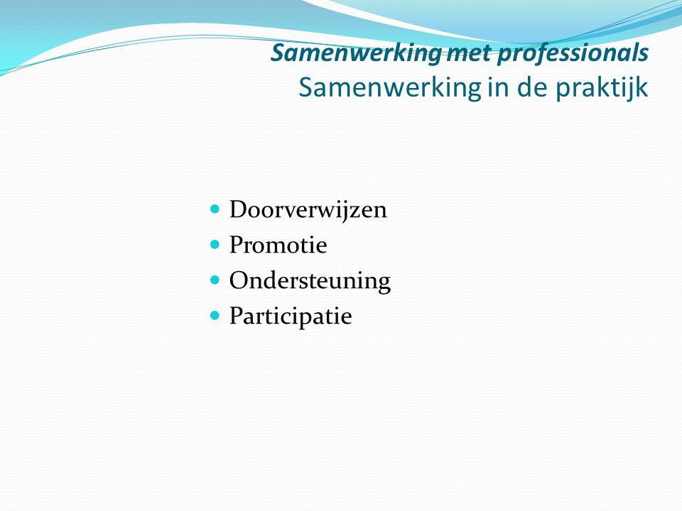 Samenwerking met professionals Samenwerking in de praktijk Doorverwijzen Promotie Ondersteuning Participatie