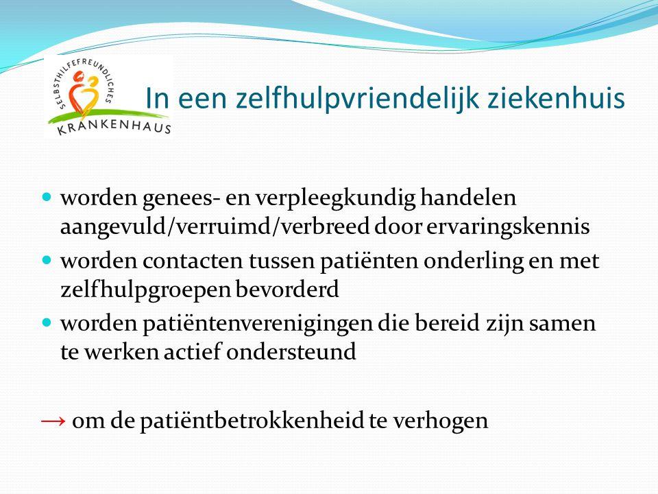 In een zelfhulpvriendelijk ziekenhuis worden genees- en verpleegkundig handelen aangevuld/verruimd/verbreed door ervaringskennis worden contacten tuss