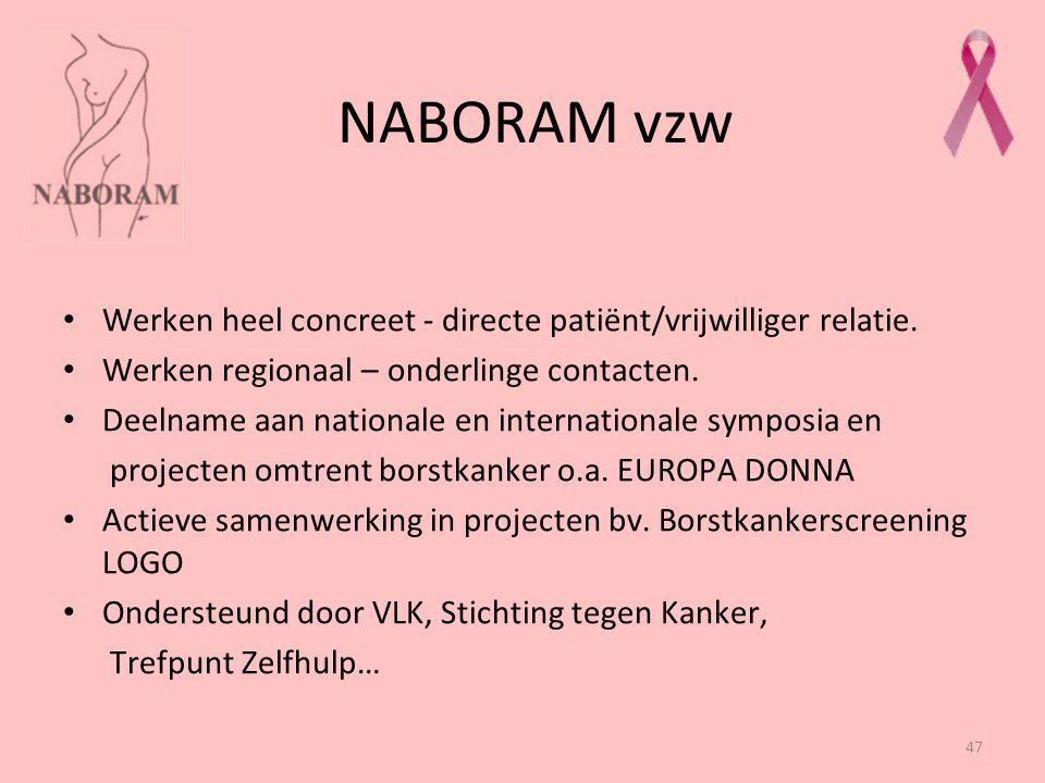 47 NABORAM vzw Werken heel concreet - directe patiënt/vrijwilliger relatie. Werken regionaal – onderlinge contacten. Deelname aan nationale en interna