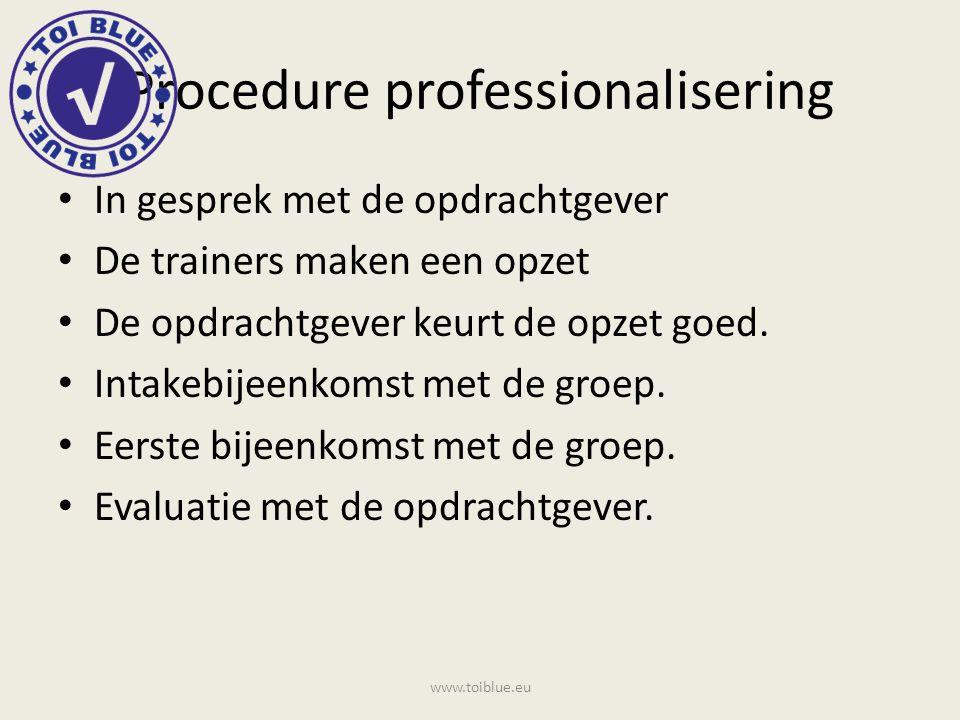 Procedure professionalisering In gesprek met de opdrachtgever De trainers maken een opzet De opdrachtgever keurt de opzet goed. Intakebijeenkomst met