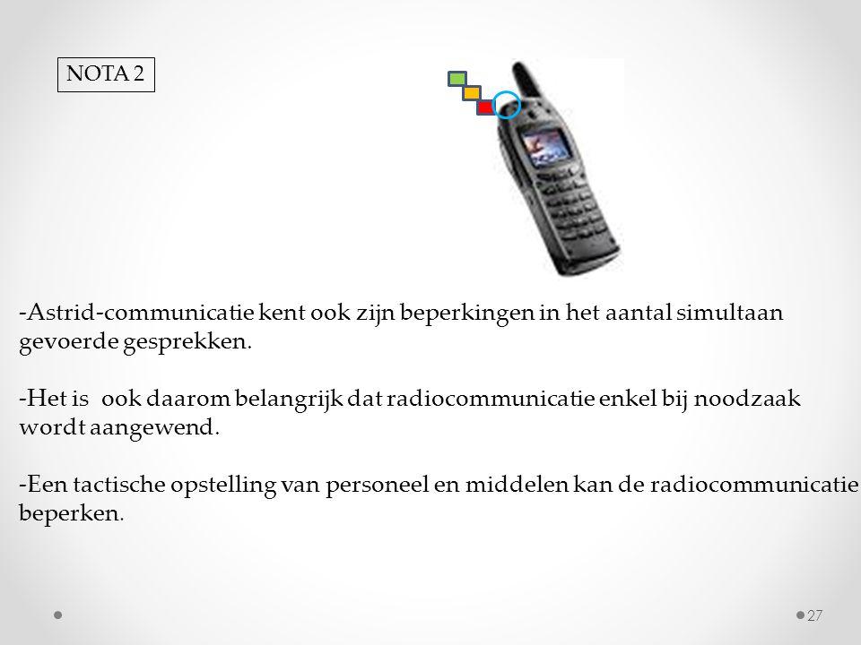 -Astrid-communicatie kent ook zijn beperkingen in het aantal simultaan gevoerde gesprekken. -Het is ook daarom belangrijk dat radiocommunicatie enkel