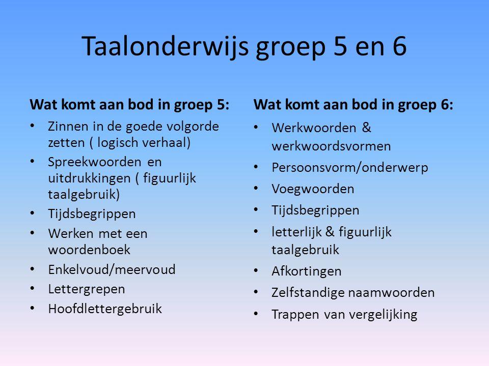 Taalonderwijs groep 5 en 6 Wat komt aan bod in groep 5: Zinnen in de goede volgorde zetten ( logisch verhaal) Spreekwoorden en uitdrukkingen ( figuurl