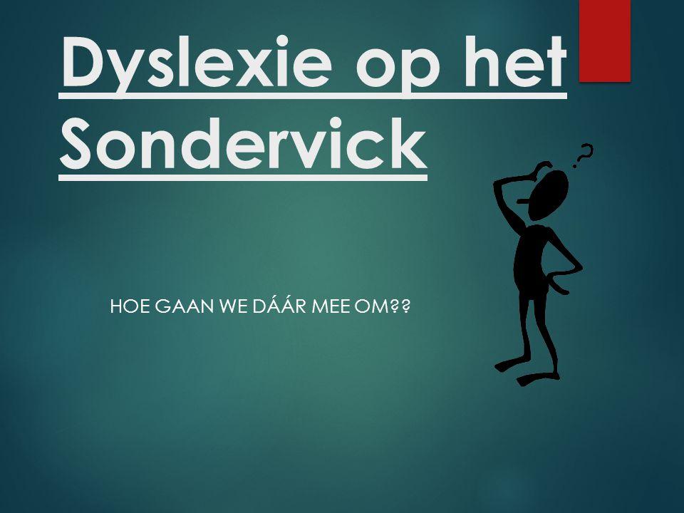 Dyslexie op het Sondervick HOE GAAN WE DÁÁR MEE OM??