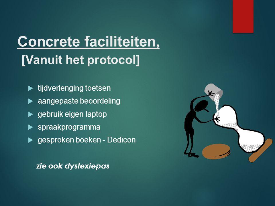 Concrete faciliteiten, [Vanuit het protocol]  tijdverlenging toetsen  aangepaste beoordeling  gebruik eigen laptop  spraakprogramma  gesproken bo