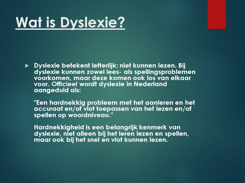 Wat is Dyslexie?  Dyslexie betekent letterlijk: niet kunnen lezen. Bij dyslexie kunnen zowel lees- als spellingsproblemen voorkomen, maar deze komen