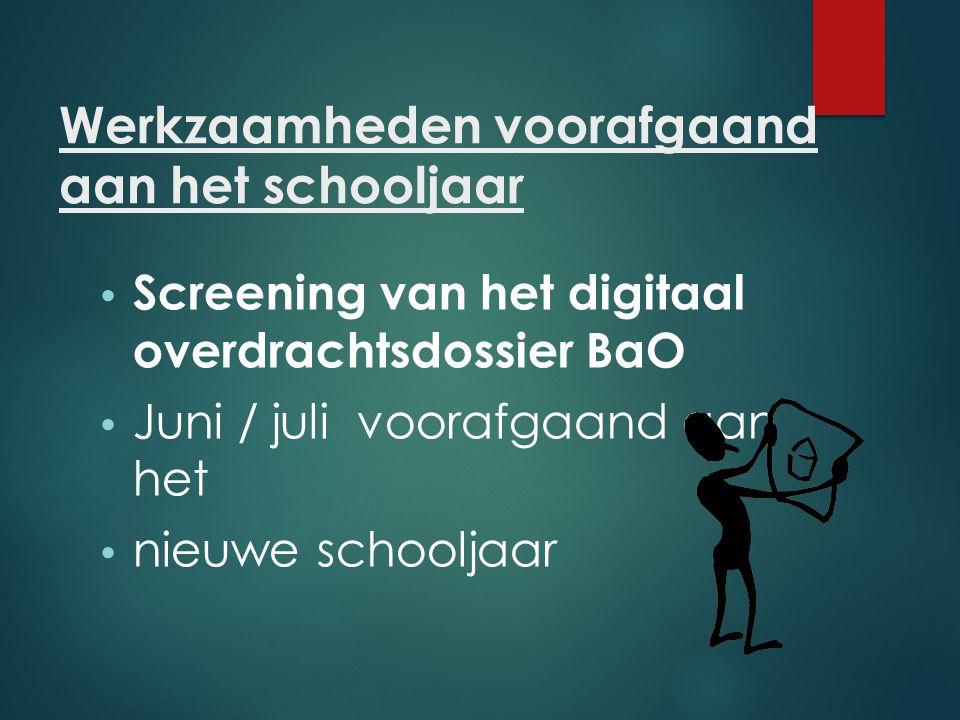 Werkzaamheden voorafgaand aan het schooljaar Screening van het digitaal overdrachtsdossier BaO Juni / juli voorafgaand aan het nieuwe schooljaar