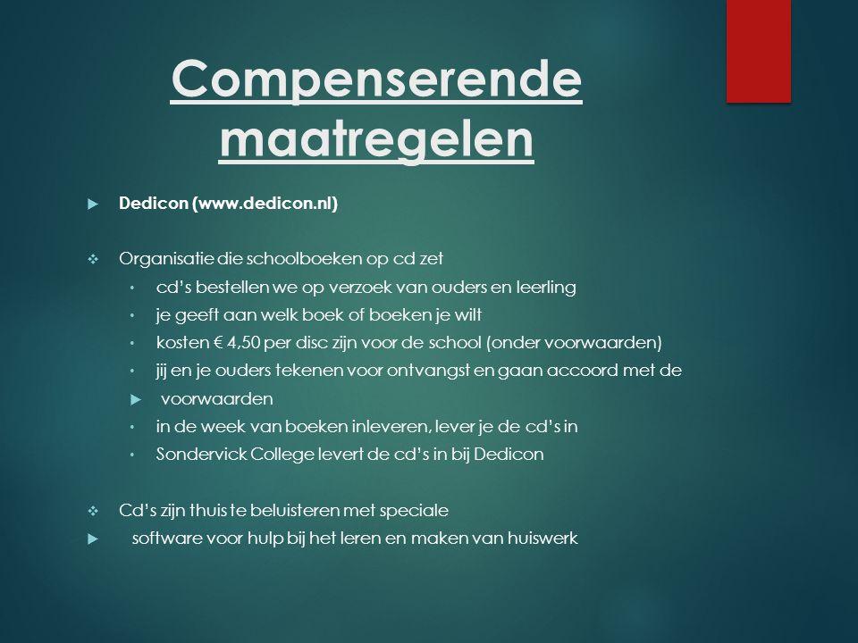 Compenserende maatregelen  Dedicon (www.dedicon.nl)  Organisatie die schoolboeken op cd zet cd's bestellen we op verzoek van ouders en leerling je g